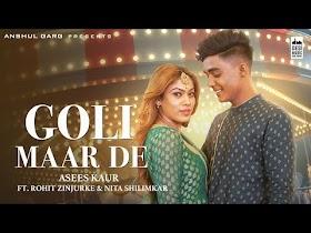 Goli Maar De by Asees Kaur - Song Lyrics