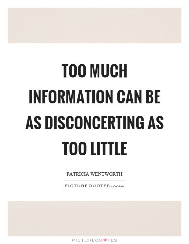 Too Much Information Can Be As Disconcerting As Too Little Picture