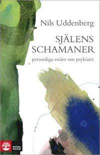 Bokomslag Själens schamaner : essäer om psykiatrin (inbunden)