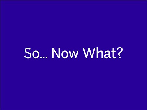 w2sp: Slide 19: So... Now What?