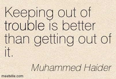 Keeping Our Of Trouble Is Better Than Getting Out Of Itmuhammed