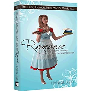 The Busy Homeschool Mom's Guide to Romance: Nurturing Your Marriage Through the Homeschool Years