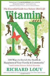 """Richard Louv's new book is <a href=""""https://amzn.to/2cnNdHZ""""><em>Vitamin N: 500 Ways to Enrich the Health & Happiness of Your Family & Community</em></a> (Algonquin Books, 2016, 304 pages)"""