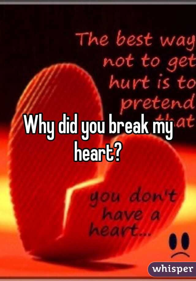 Why Did You Break My Heart