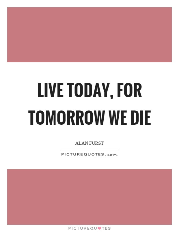 Live For Today Quotes Sayings Live For Today Picture Quotes Page 2