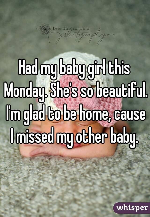 Had My Baby Girl This Monday Shes So Beautiful Im Glad To Be