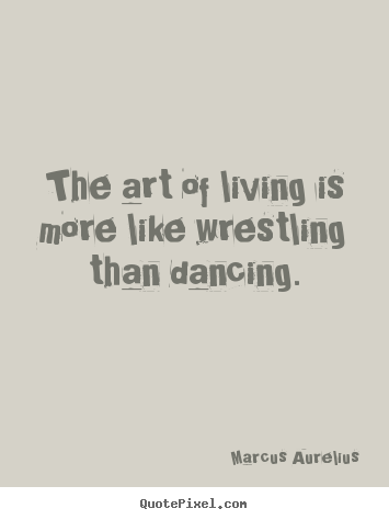 Quotes About Art Of Living 214 Quotes