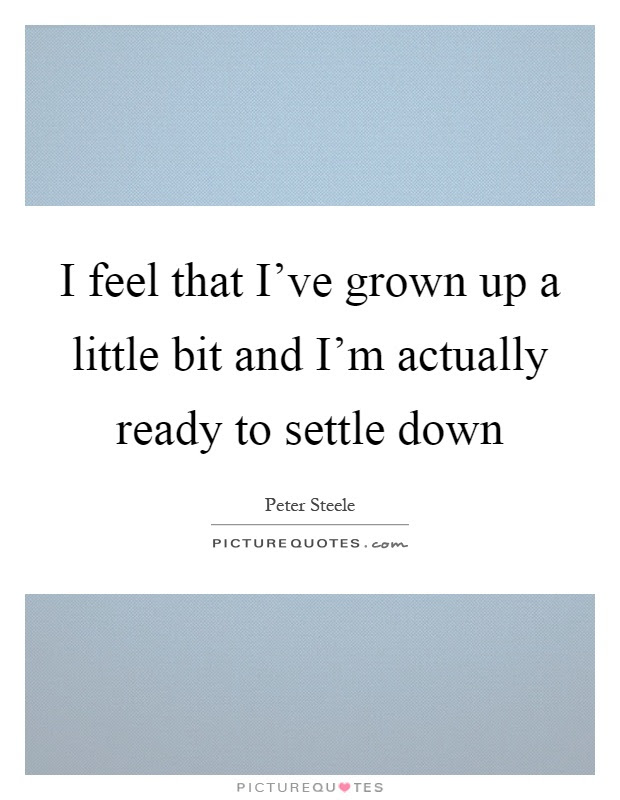 Ready To Settle Down Quotes Sayings Ready To Settle Down Picture