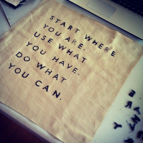 Start where you are....