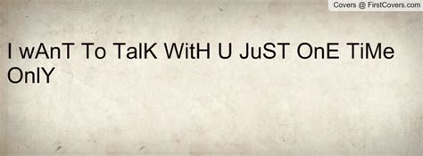 Just Want To Talk To You Quotes