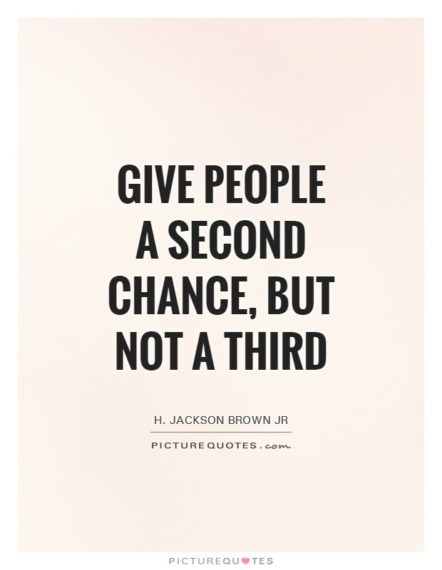 Give People A Second Chance But Not A Third Picture Quotes