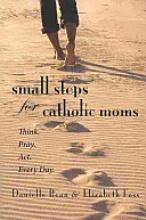 Small Steps for Catholic Moms: Think. Pray. Act. Every Day. [Book]