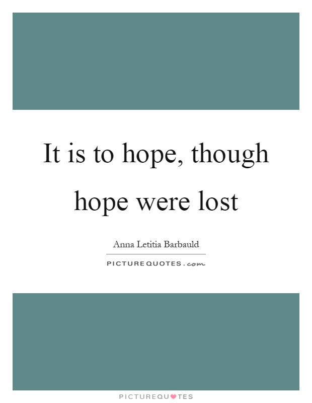 It Is To Hope Though Hope Were Lost Picture Quotes