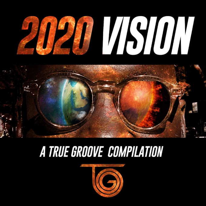 Album Premiere: True Groove Records Celebrates a Decade Of Global Soul With '2020 Vision'