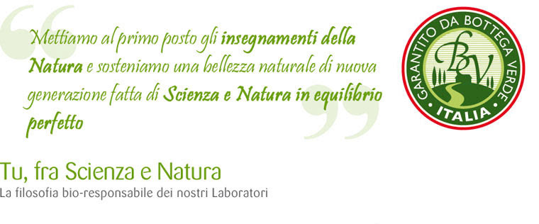 Mettiamo al primo posto gli insegnamenti della Natura e sosteniamo una bellezza naturale di nuova generazione fatat di Scienza e Natura in equilibrio perfetto. Tu, fra Scienza e Natura. La filosofia bio-responsabile dei nostri Laboratori