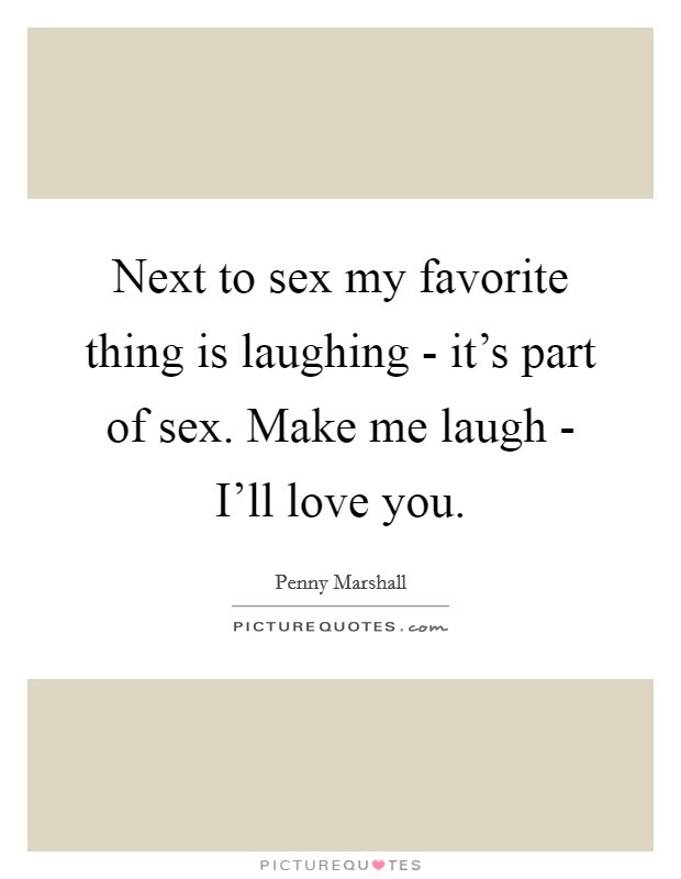 You Make Me Laugh Quotes Sayings You Make Me Laugh Picture Quotes