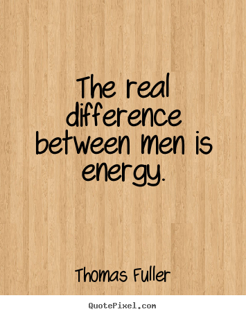Thomas Fuller Poster Quotes The Real Difference Between Men Is