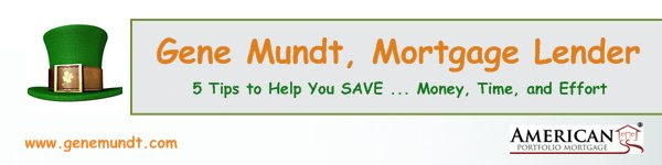 Gene Mundt, Mortgage Lender - 5 Tips to Help You SAVE ... Money, Time, and Effort