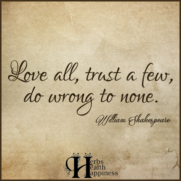 Love All Trust A Few Do Wrong To None ø Eminently Quotable