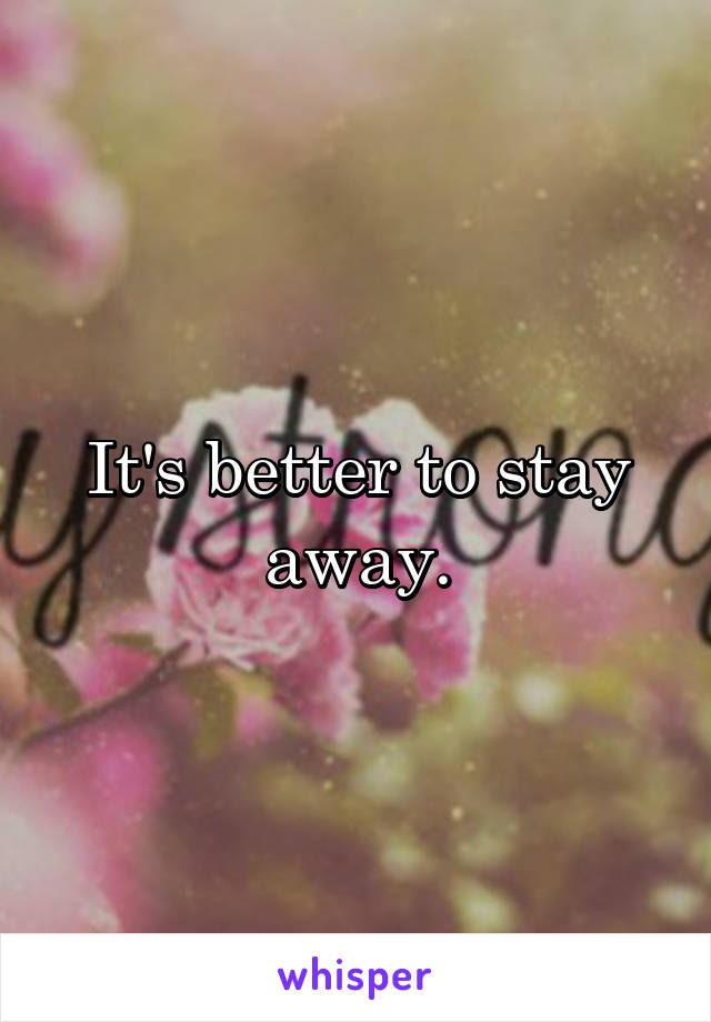 Its Better To Stay Away