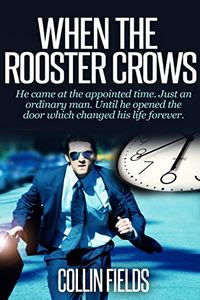 When The Rooster Crows by Collin Fields