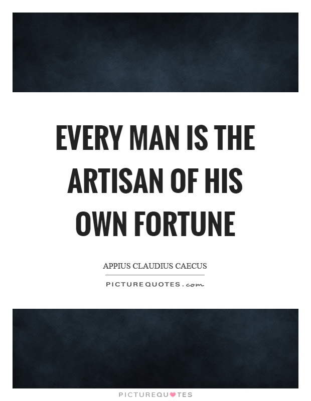 Every Man Is The Artisan Of His Own Fortune Picture Quotes