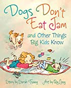 Dogs Don't Eat Jam and Other Things Big…