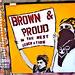 say it loud, i'm brown, i'm proud