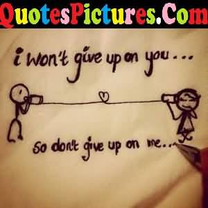 Awesome Love Quote I Wont Give Up On You So Dont Give Up On Me