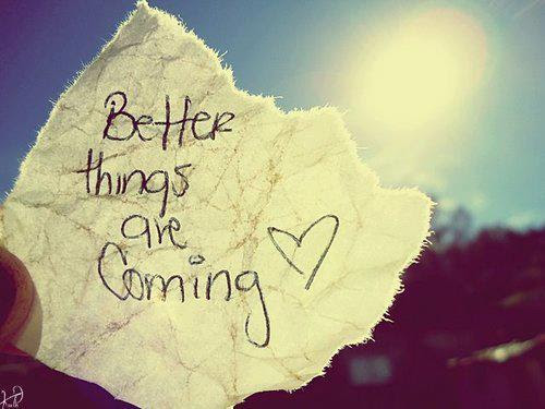 Better Things Are Coming Hope Quote Quotespicturescom