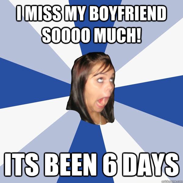 I Miss My Boyfriend Soooo Much Its Been 6 Days Annoying Facebook