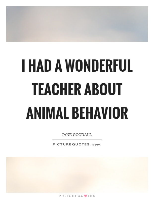 I Had A Wonderful Teacher About Animal Behavior Picture Quotes