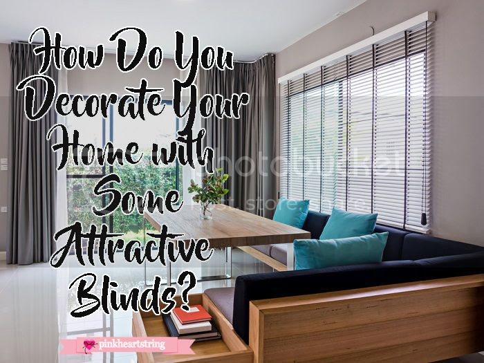 How Do You Decorate Your Home with Some Attractive Blinds?