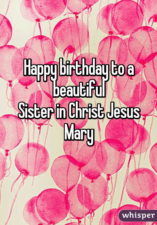 Happy Birthday To A Beautiful Sister In Christ Jesus Mary