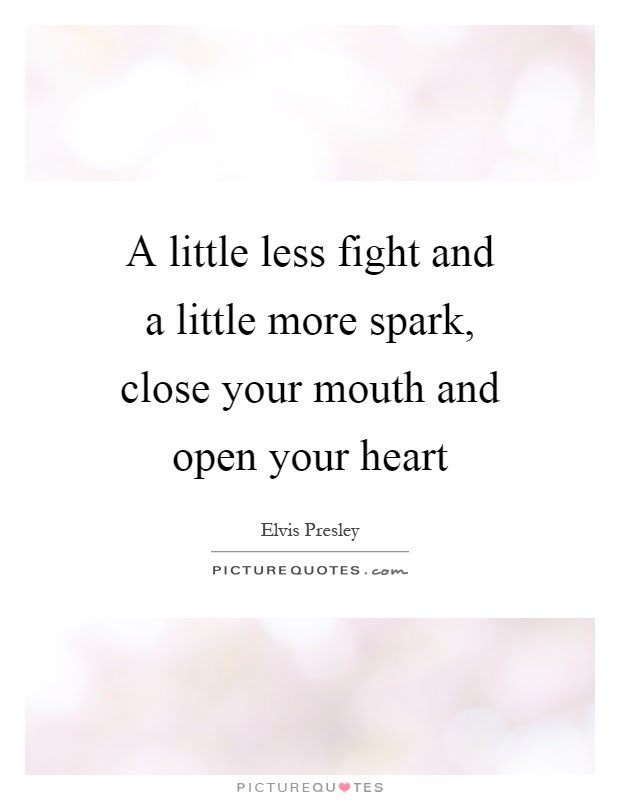 A Little Less Fight And A Little More Spark Close Your Mouth