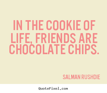 Quotes About Friendship In The Cookie Of Life Friends Are Chocolate