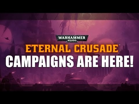 WH40K: Eternal Crusade Campaigns are HERE!