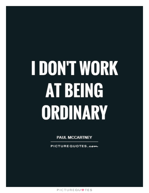 I Dont Work At Being Ordinary Picture Quotes