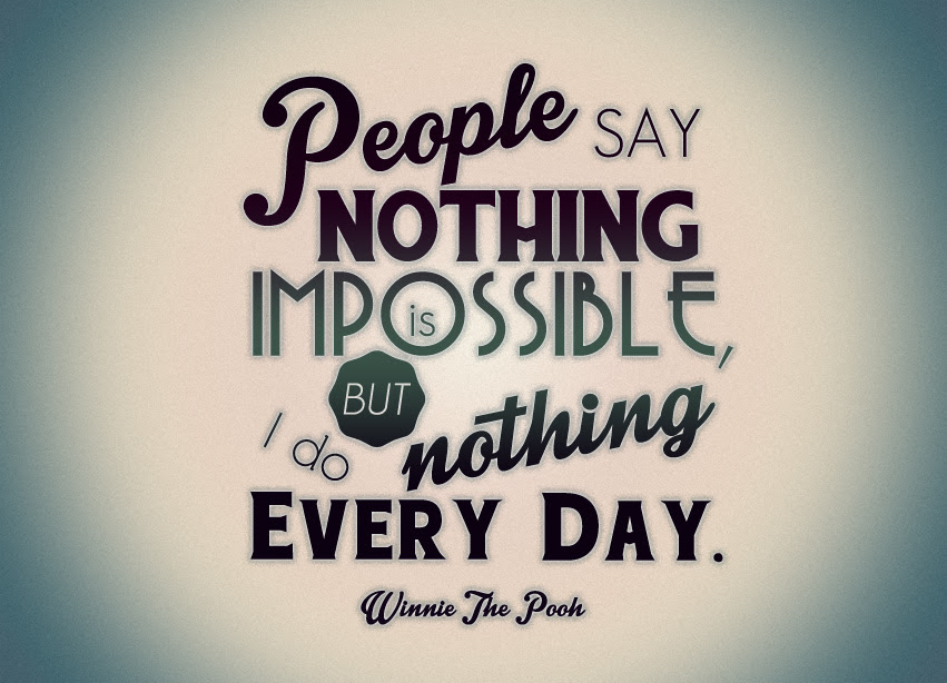 Quote Of The Week People Say Nothing Is Impossible But I Do