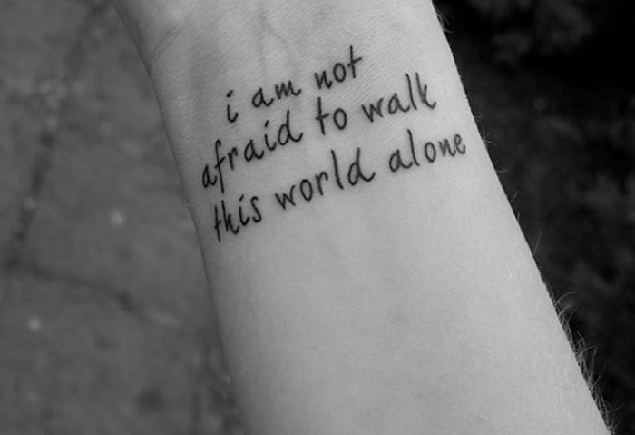 I Am Not Afraid To Walk This World Alone Quote Tattoo
