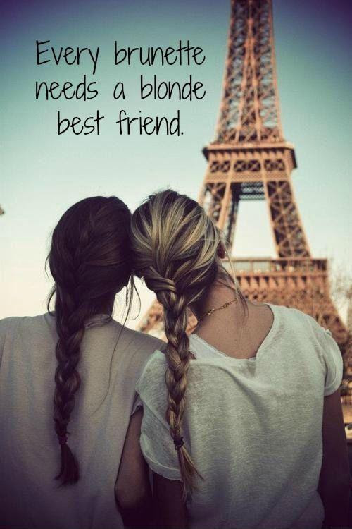 Every Brunette Needs A Blonde Best Friend Picture Quotes