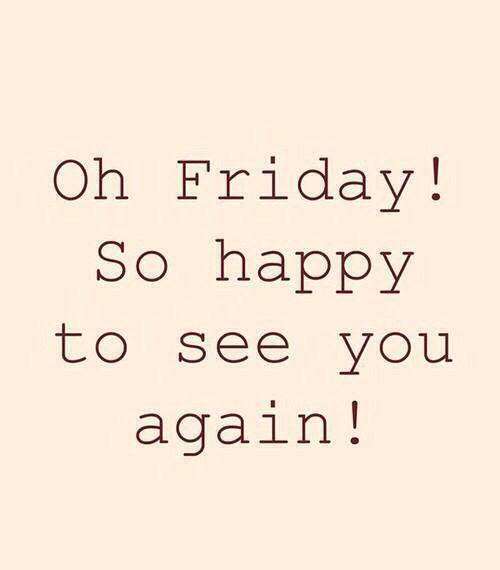 Oh Friday So Happy To See You Again Pictures Photos And Images For