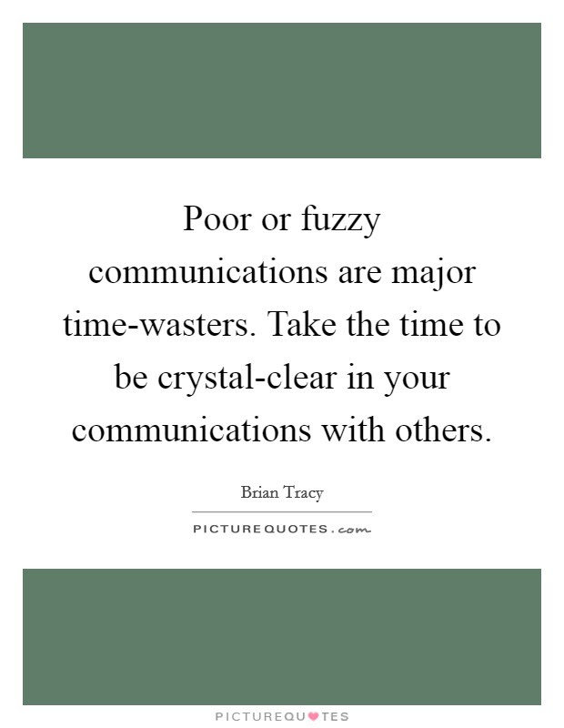 Poor Or Fuzzy Communications Are Major Time Wasters Take The