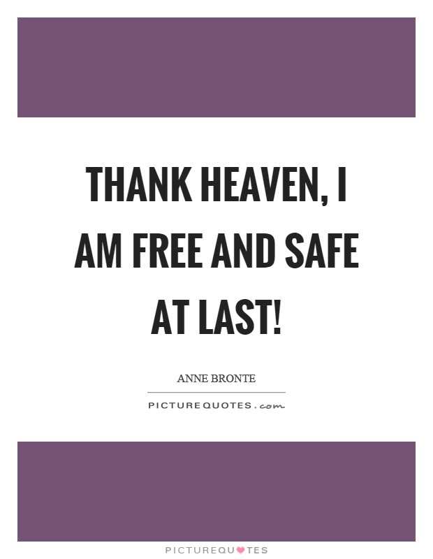 Thank Heaven I Am Free And Safe At Last Picture Quotes