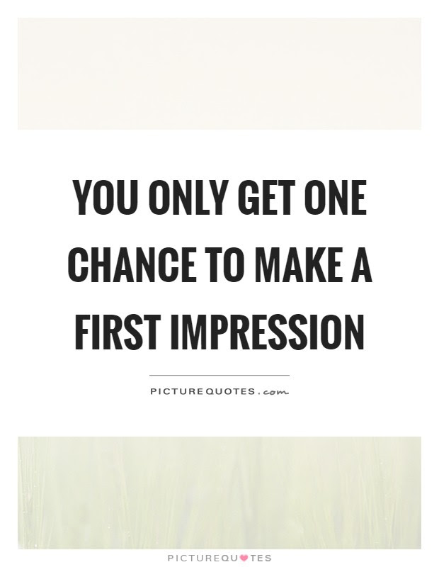 You Only Get One Chance To Make A First Impression Picture Quotes