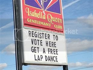 Sign outside a strip club: 'Register to vote here/Get a free lap dance'