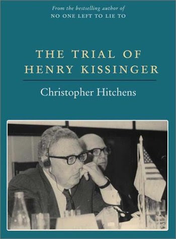 The Trial Henry Kissinger    by Christopher Hitchens