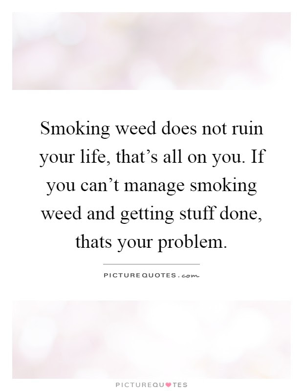 Smoking Weed Quotes Sayings Smoking Weed Picture Quotes Page 2