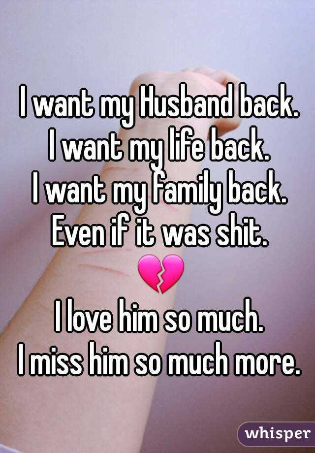 I Want My Husband Back I Want My Life Back I Want My Family Back Even