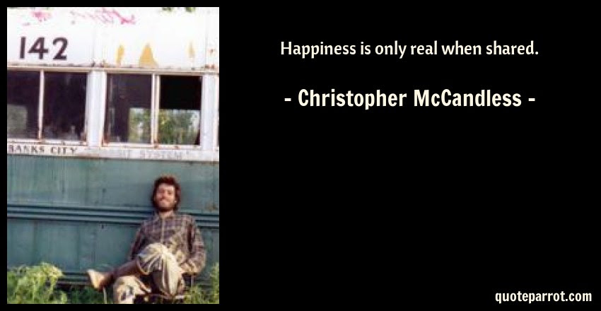 Happiness Is Only Real When Shared By Christopher Mccandless